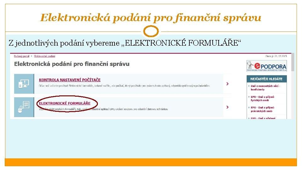 """Elektronická podání pro finanční správu Z jednotlivých podání vybereme """"ELEKTRONICKÉ FORMULÁŘE"""""""