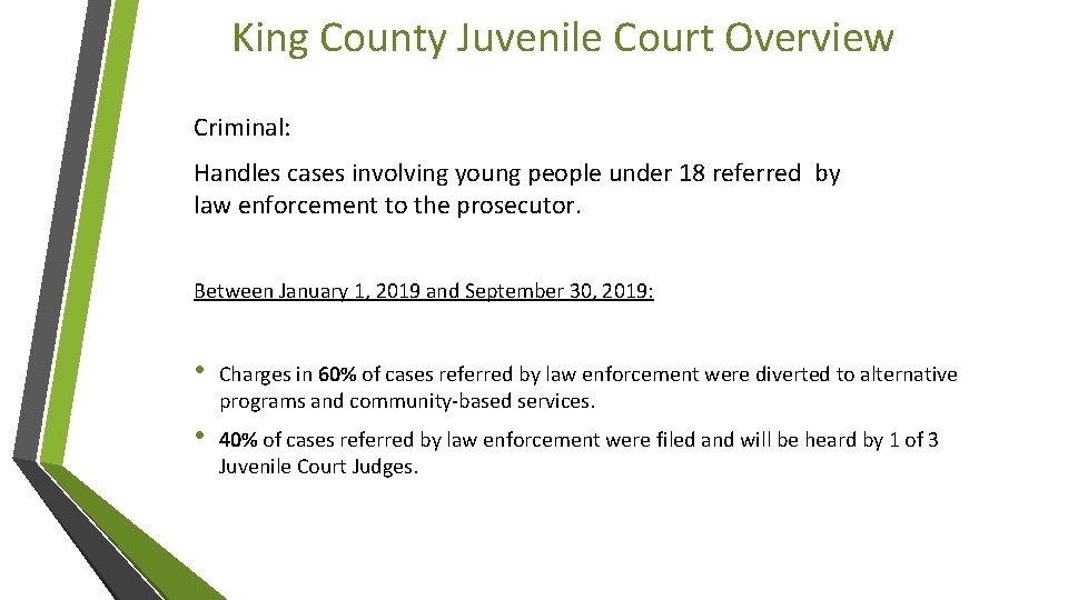 King County Juvenile Court Overview Criminal: Handles cases involving young people under 18 referred