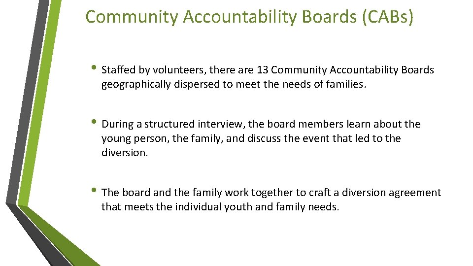 Community Accountability Boards (CABs) • Staffed by volunteers, there are 13 Community Accountability Boards