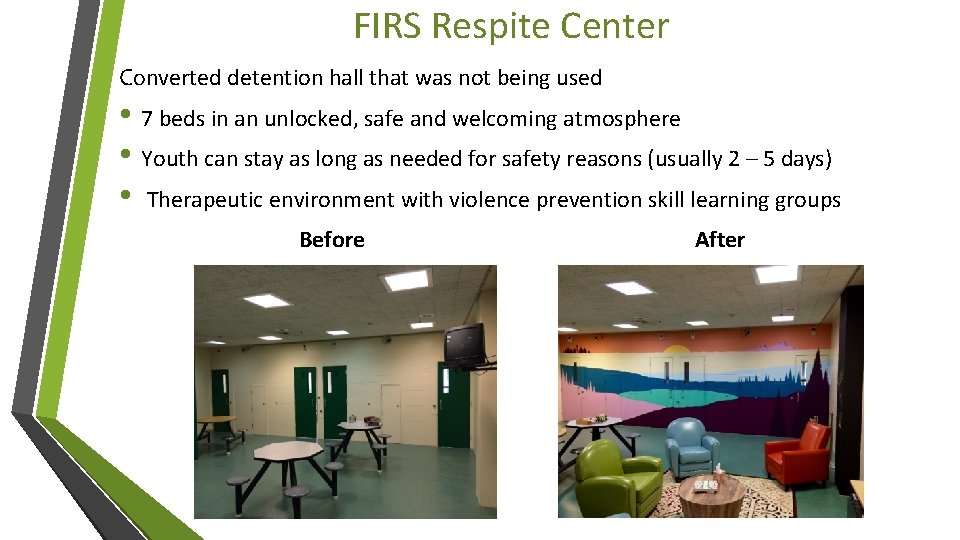 FIRS Respite Center Converted detention hall that was not being used • 7 beds