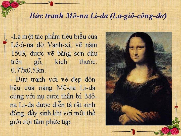 Bức tranh Mô-na Li-da (La-giô-công-đơ) -Là một tác phẩm tiêu biểu của Lê-ô-na đờ