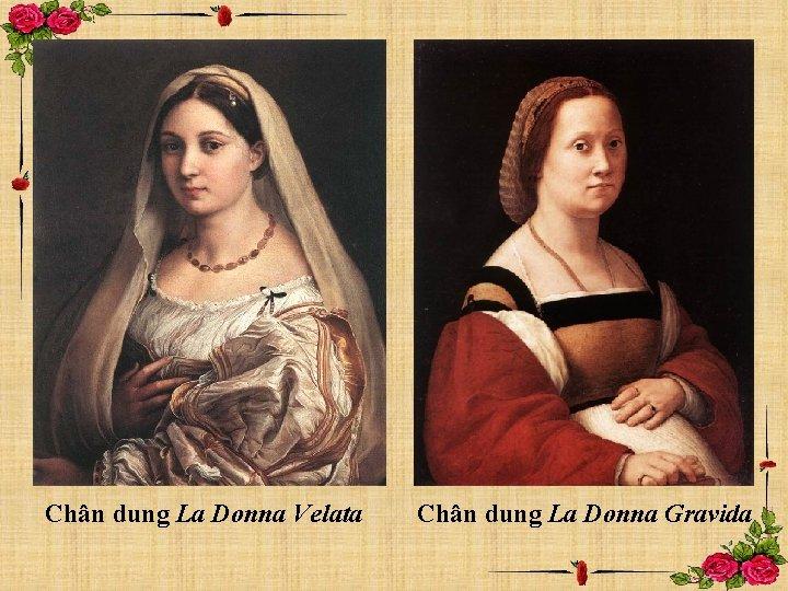 Chân dung La Donna Velata Chân dung La Donna Gravida