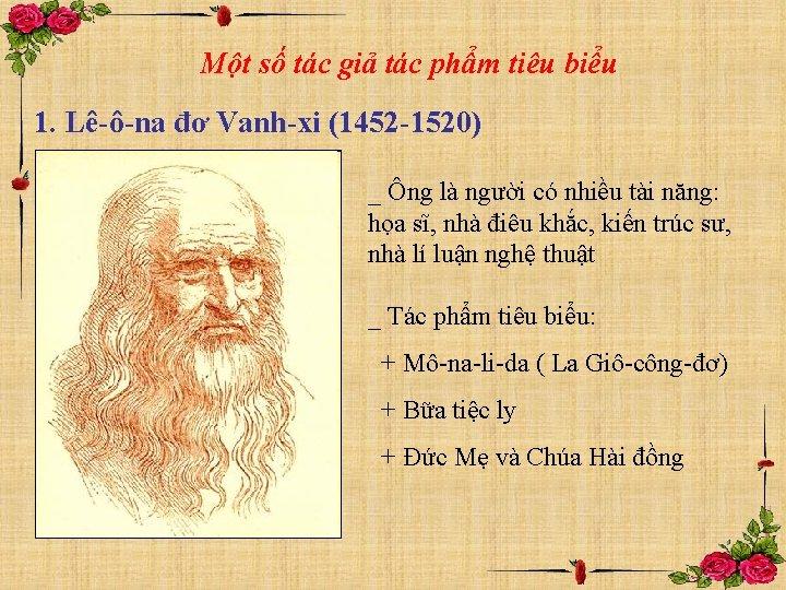 Một số tác giả tác phẩm tiêu biểu 1. Lê-ô-na đơ Vanh-xi (1452 -1520)