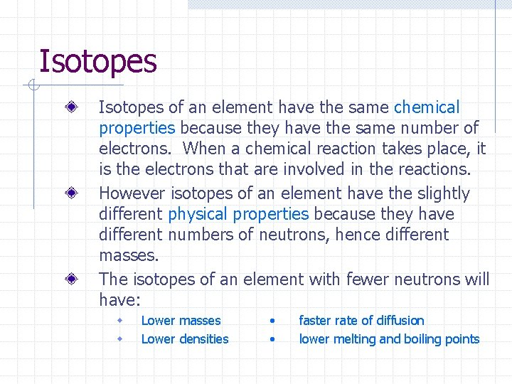 Isotopes of an element have the same chemical properties because they have the same