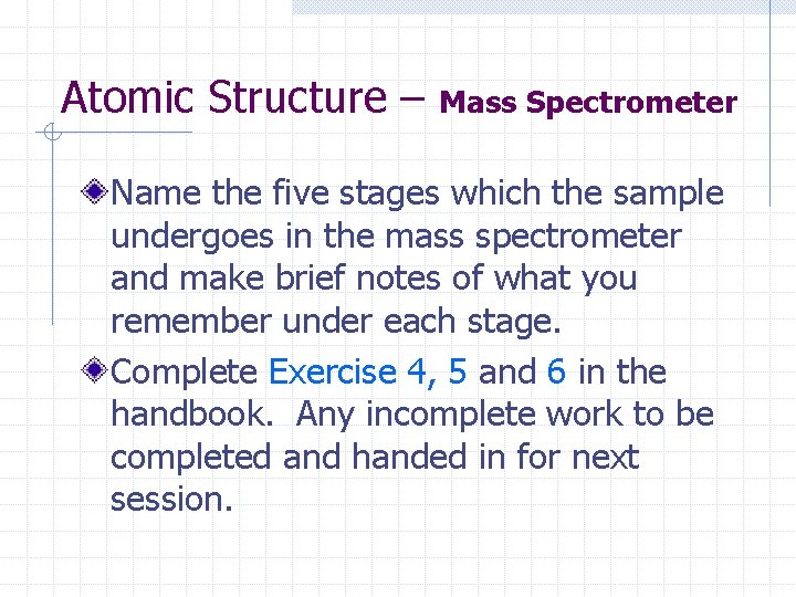 Atomic Structure – Mass Spectrometer Name the five stages which the sample undergoes in