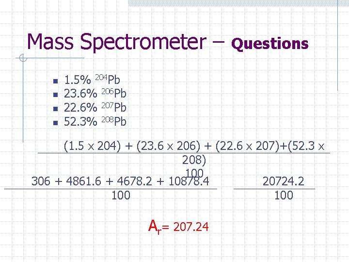 Mass Spectrometer – n n Questions 1. 5% 204 Pb 23. 6% 206 Pb