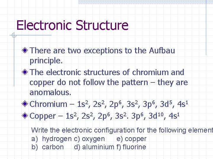 Electronic Structure There are two exceptions to the Aufbau principle. The electronic structures of