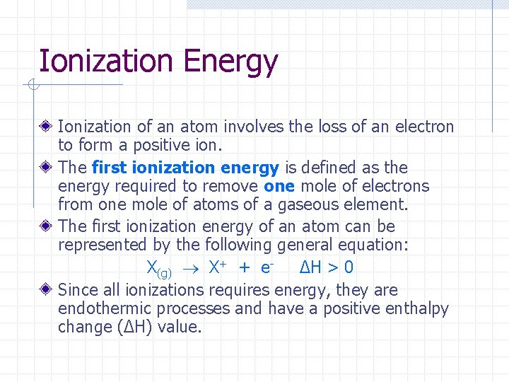 Ionization Energy Ionization of an atom involves the loss of an electron to form