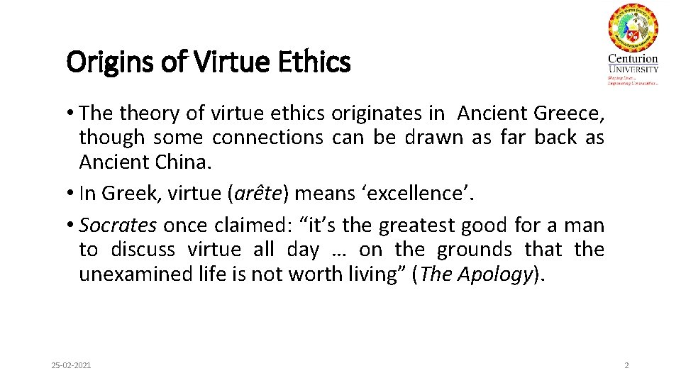 Origins of Virtue Ethics • The theory of virtue ethics originates in Ancient Greece,
