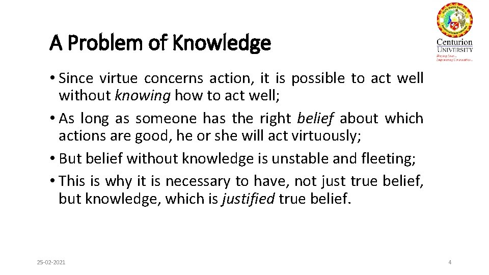 A Problem of Knowledge • Since virtue concerns action, it is possible to act