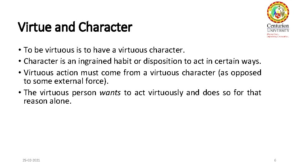 Virtue and Character • To be virtuous is to have a virtuous character. •