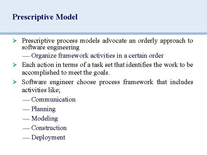 Prescriptive Model Ø Prescriptive process models advocate an orderly approach to software engineering —