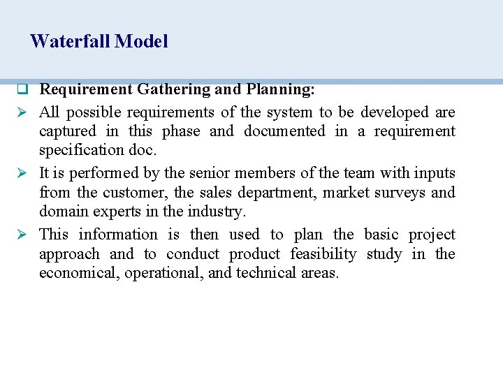 Waterfall Model q Requirement Gathering and Planning: Ø All possible requirements of the system