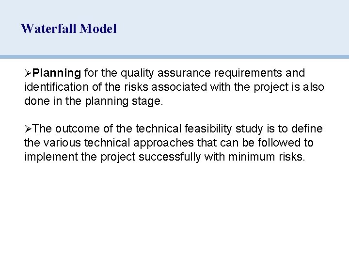 Waterfall Model ØPlanning for the quality assurance requirements and identification of the risks associated
