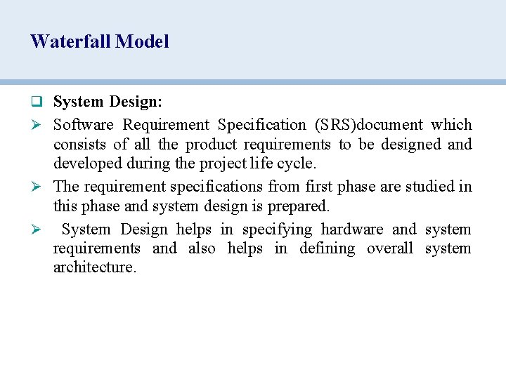 Waterfall Model q System Design: Ø Software Requirement Specification (SRS)document which consists of all