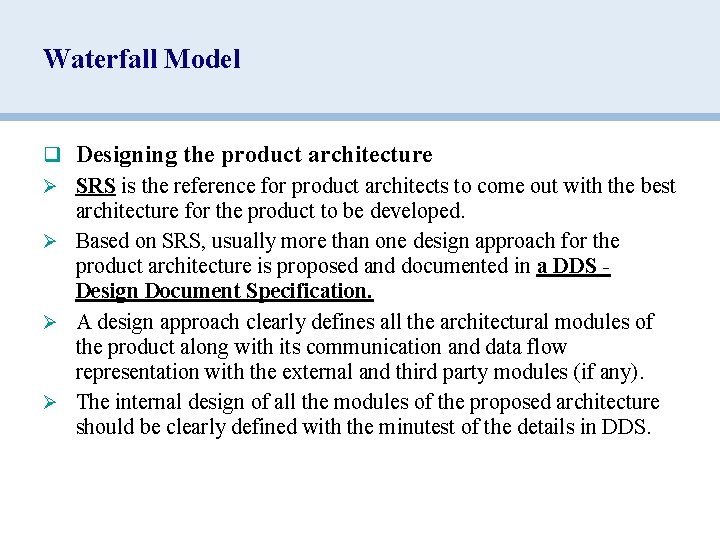 Waterfall Model q Designing the product architecture Ø SRS is the reference for product