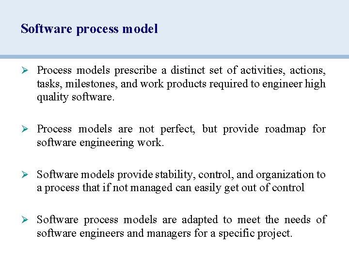 Software process model Ø Process models prescribe a distinct set of activities, actions, tasks,