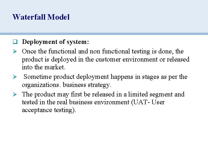 Waterfall Model q Deployment of system: Ø Once the functional and non functional testing