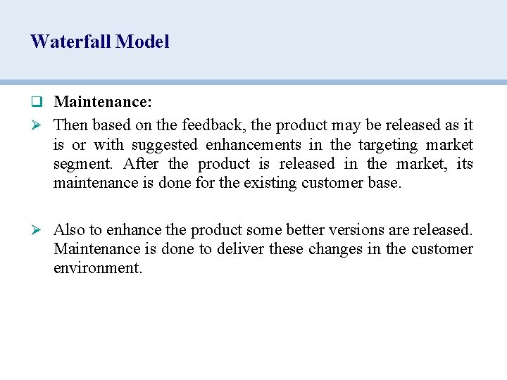 Waterfall Model q Maintenance: Ø Then based on the feedback, the product may be