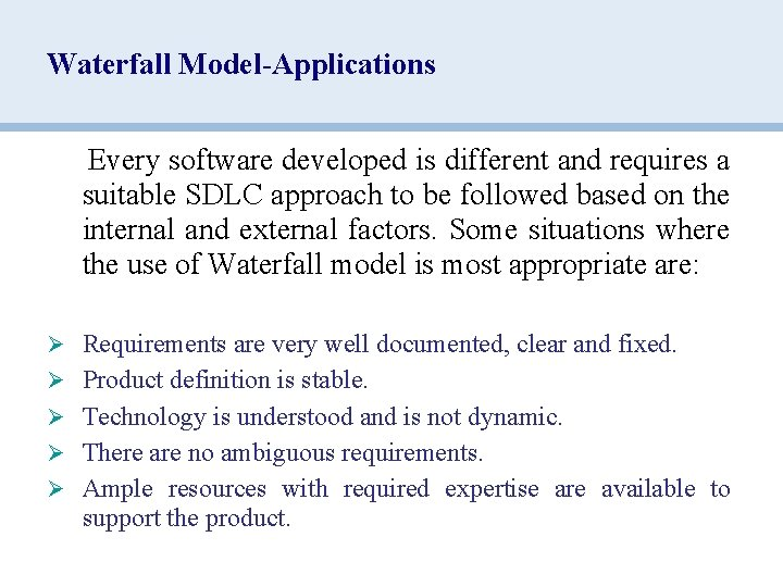 Waterfall Model-Applications Every software developed is different and requires a suitable SDLC approach to