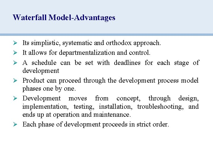 Waterfall Model-Advantages Ø Its simplistic, systematic and orthodox approach. Ø It allows for departmentalization