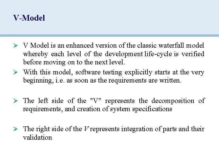V-Model Ø V Model is an enhanced version of the classic waterfall model whereby