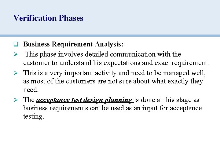 Verification Phases q Business Requirement Analysis: Ø This phase involves detailed communication with the