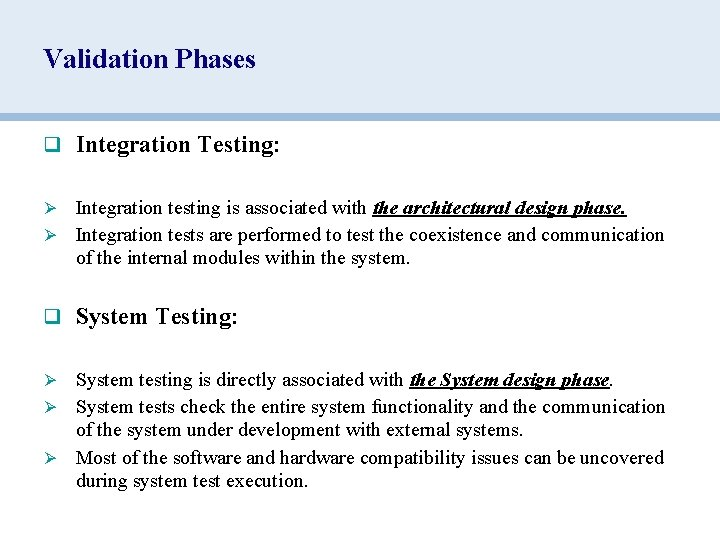 Validation Phases q Integration Testing: Integration testing is associated with the architectural design phase.