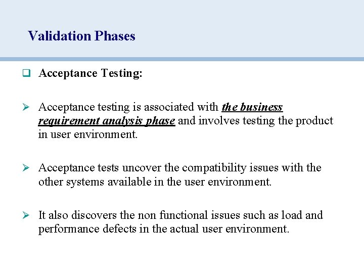Validation Phases q Acceptance Testing: Ø Acceptance testing is associated with the business requirement
