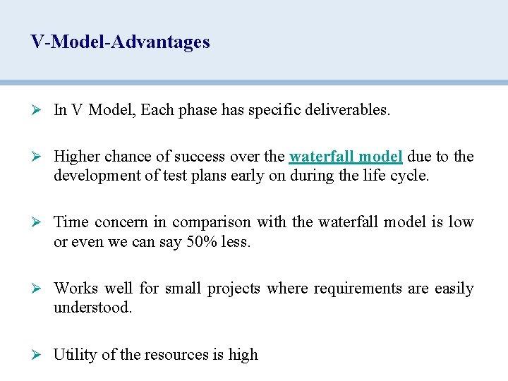 V-Model-Advantages Ø In V Model, Each phase has specific deliverables. Ø Higher chance of
