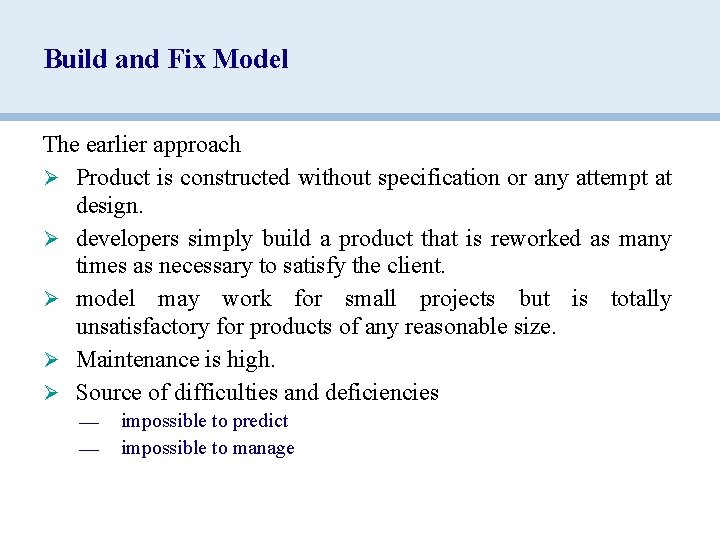 Build and Fix Model The earlier approach Ø Product is constructed without specification or