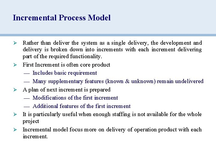 Incremental Process Model Ø Ø Ø Rather than deliver the system as a single