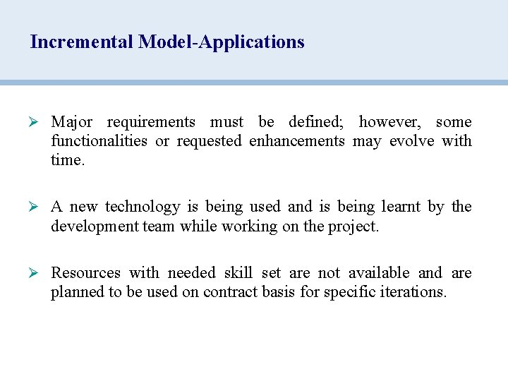Incremental Model-Applications Ø Major requirements must be defined; however, some functionalities or requested enhancements