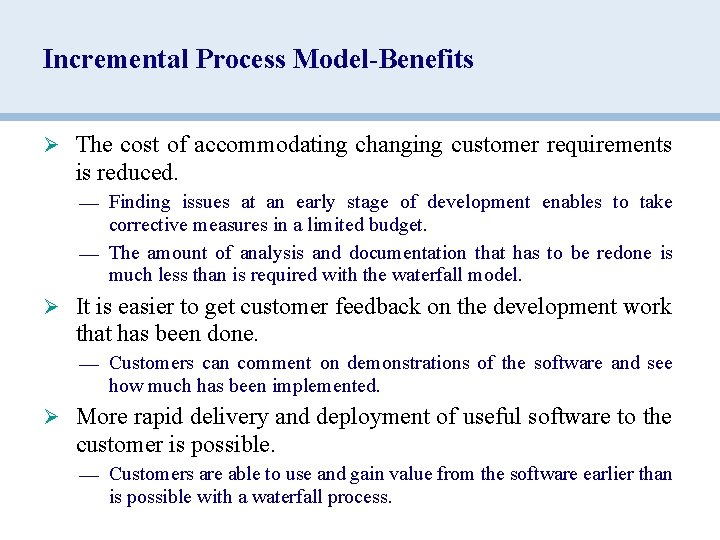 Incremental Process Model-Benefits Ø The cost of accommodating changing customer requirements is reduced. —