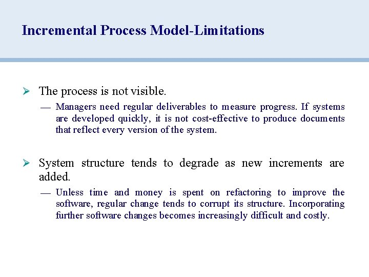 Incremental Process Model-Limitations Ø The process is not visible. — Managers need regular deliverables