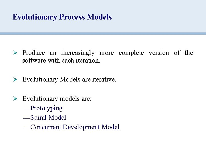 Evolutionary Process Models Ø Produce an increasingly more complete version of the software with