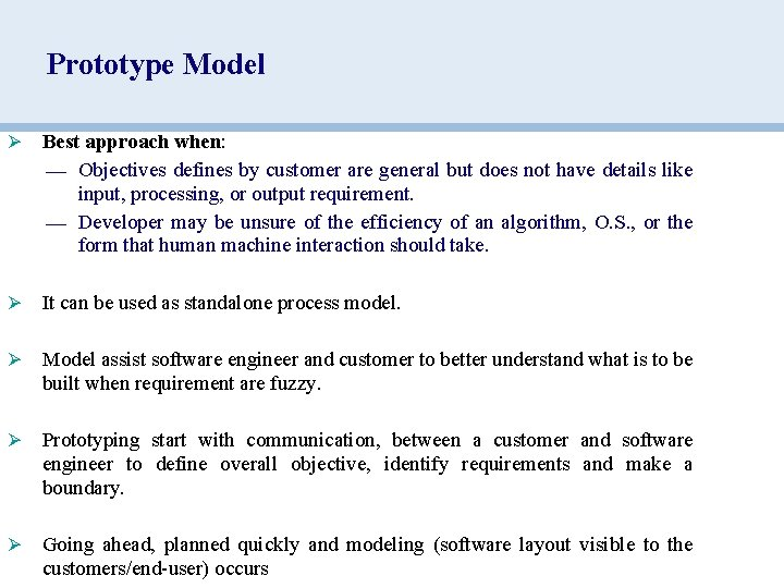 Prototype Model Ø Best approach when: — Objectives defines by customer are general but