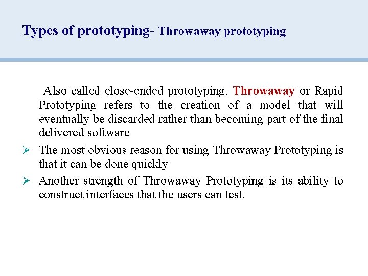 Types of prototyping- Throwaway prototyping Also called close-ended prototyping. Throwaway or Rapid Prototyping refers