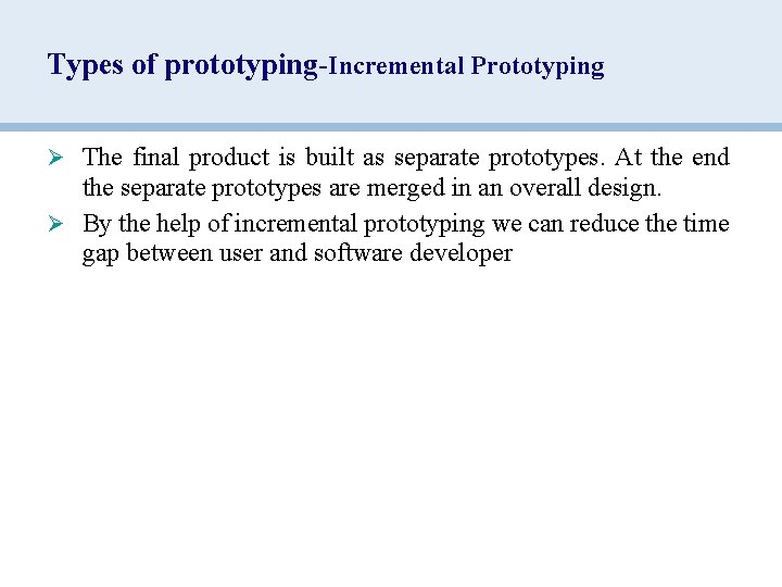 Types of prototyping-Incremental Prototyping Ø The final product is built as separate prototypes. At
