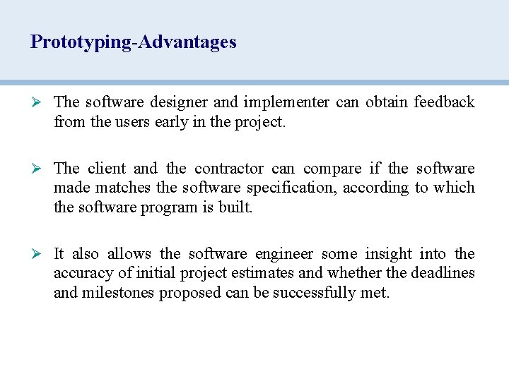 Prototyping-Advantages Ø The software designer and implementer can obtain feedback from the users early