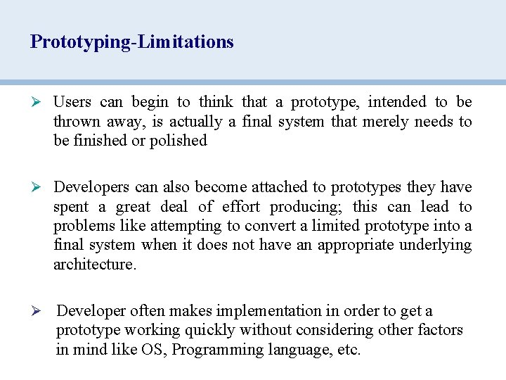 Prototyping-Limitations Ø Users can begin to think that a prototype, intended to be thrown