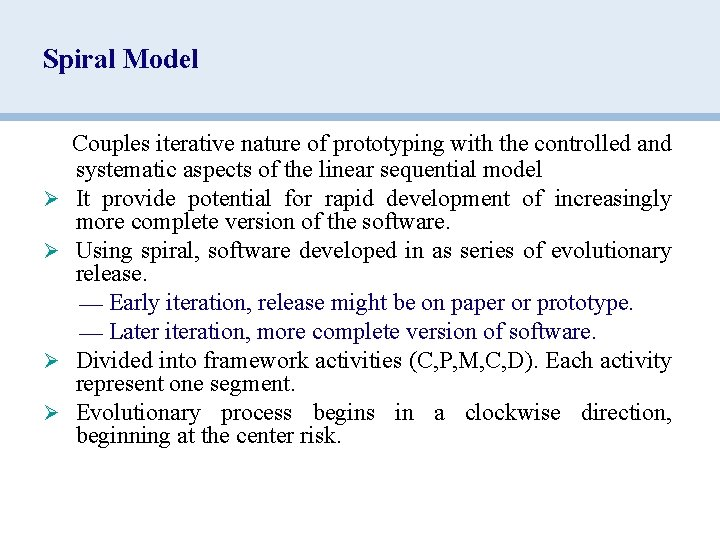 Spiral Model Couples iterative nature of prototyping with the controlled and systematic aspects of