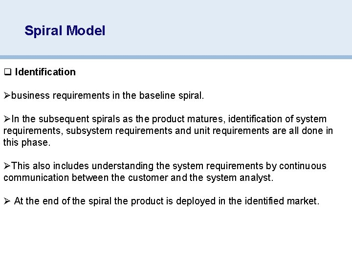 Spiral Model q Identification Øbusiness requirements in the baseline spiral. ØIn the subsequent spirals