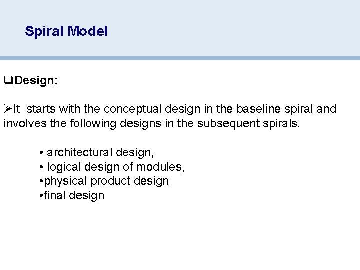 Spiral Model q. Design: ØIt starts with the conceptual design in the baseline spiral