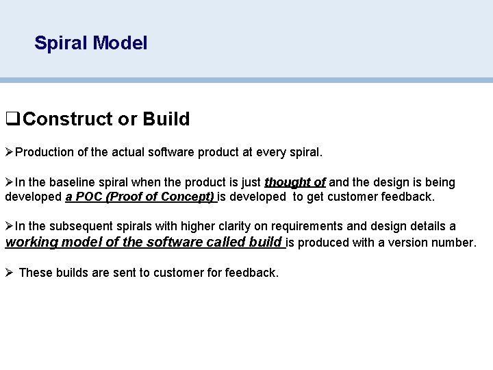 Spiral Model q. Construct or Build ØProduction of the actual software product at every