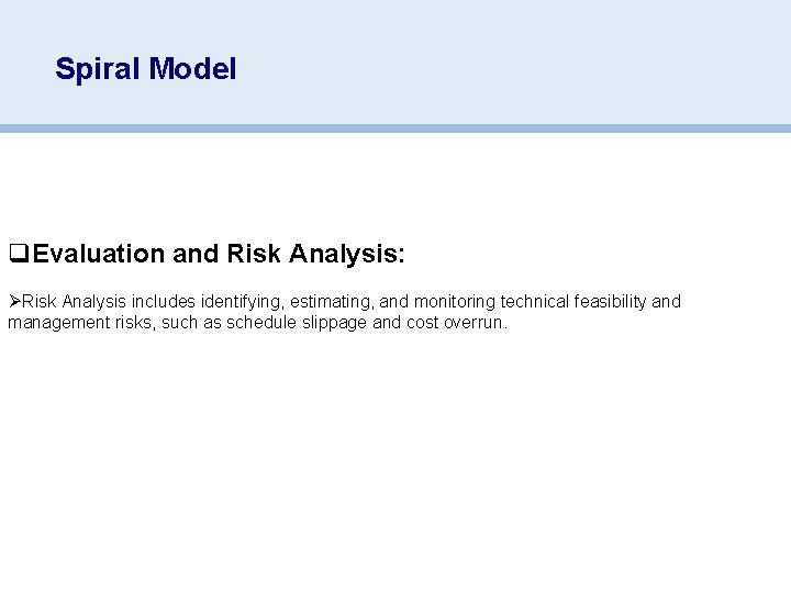 Spiral Model q. Evaluation and Risk Analysis: ØRisk Analysis includes identifying, estimating, and monitoring