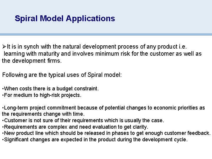 Spiral Model Applications ØIt is in synch with the natural development process of any