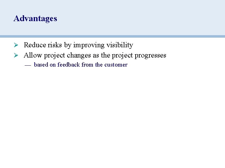 Advantages Ø Reduce risks by improving visibility Ø Allow project changes as the project
