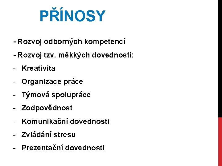 PŘÍNOSY - Rozvoj odborných kompetencí - Rozvoj tzv. měkkých dovedností: - Kreativita - Organizace