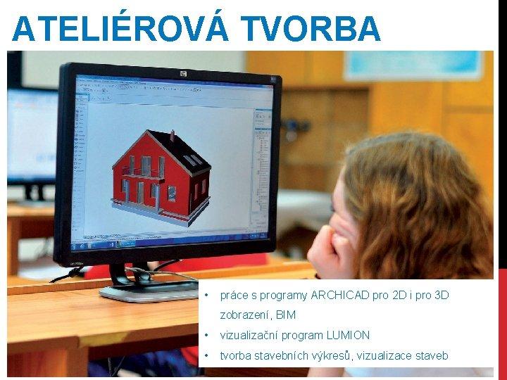 ATELIÉROVÁ TVORBA • práce s programy ARCHICAD pro 2 D i pro 3 D